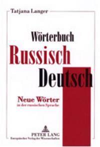 Woerterbuch Russisch-Deutsch: Neue Woerter in Der Russischen Sprache