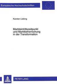 Markteintrittszeitpunkt Und Marktbeherrschung in Der Transformation: Ein Ansatz Zur Beurteilung Von First-Mover Investitionen Unter Den Rahmenbedingun