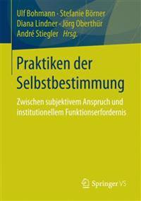 Praktiken Der Selbstbestimmung: Zwischen Subjektivem Anspruch Und Institutionellem Funktionserfordernis
