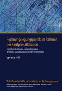 Rechnungslegungspolitik Im Rahmen Der Kaufpreisallokation: Eine Theoretische Und Empirische Analyse Deutscher Kapitalmarktorientierter Unternehmen