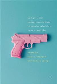 Bad Girls and Transgressive Women in Popular Television, Fiction, and Film