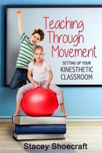 Teaching Through Movement: Setting Up Your Kinesthetic Classroom