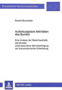 Ausserbudgetaere Aktivitaeten Des Bundes: Eine Analyse Der Nebenhaushalte Des Bundes Unter Besonderer Beruecksichtigung Der Finanzhistorischen Entwick