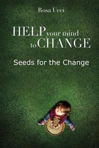 Help Your Mind to Change: Seeds for the Change