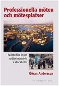 Professionella möten och mötesplatser : fallstudier inom mötesindustrin i Stockholm