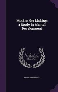 Mind in the Making; A Study in Mental Development
