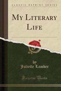My Literary Life (Classic Reprint)