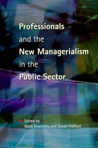 Professionals and the New Managerialism in the Public Sector