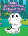 Mazes, Spot the Difference and Connect the Dots Activity Book for Kids
