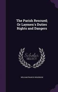The Parish Rescued; Or Laymen's Duties Rights and Dangers