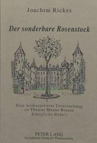 Der Sonderbare Rosenstock: Eine Werkzentrierte Untersuchung Zu Thomas Manns Roman Koenigliche Hoheit