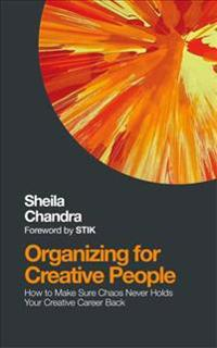 Organizing for Creative People: How to Channel the Chaos of Creativity Into Career Success