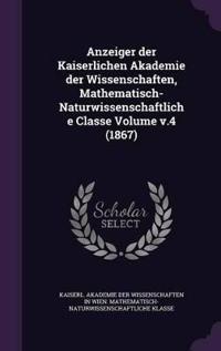 Anzeiger Der Kaiserlichen Akademie Der Wissenschaften, Mathematisch-Naturwissenschaftliche Classe Volume V.4 (1867)