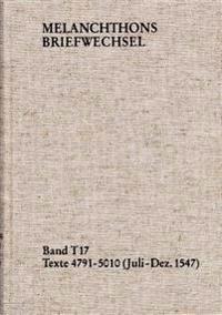 Philipp Melanchthon, Band T 17: Texte 4791-5010 (Juli-Dezember 1547): Im Auftrag Der Heidelberger Akademie Der Wissenschaften