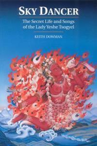 Sky Dancer: The Secret Life and Songs of Lady Yeshe Tsogyel
