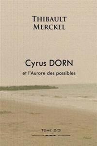 Cyrus Dorn Et L'Aurore Des Possibles