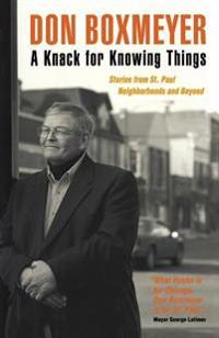 A Knack for Knowing Things: Stories from St. Paul Neighborhoods and Beyond
