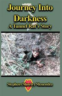 Journey Into Darkness: A Tunnel Rat's Story