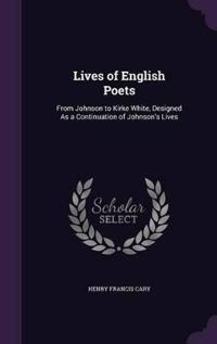 Lives of English Poets, from Johnson to Kirke White, Designed as a Continuation of Johnson's Lives