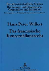 Das Franzoesische Konzernbilanzrecht: Vergleichende Analyse Zum Deutschen Recht Im Hinblick Auf Die Konzernbilanzzwecke Und Deren Grundkonzeption