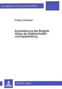Konsolidierung Des Budgets, Abbau Der Staatsschulden Und Kapitalbildung