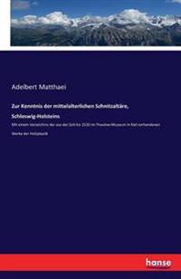 Zur Kenntnis Der Mittelalterlichen Schnitzaltare, Schleswig-Holsteins