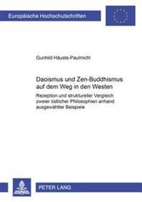 Daoismus Und Zen-Buddhismus Auf Dem Weg in Den Westen: Rezeption Und Struktureller Vergleich Zweier Oestlicher Philosophien Anhand Ausgewaehlter Beisp