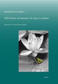 Buddhistische Fabeln: Still Horen Ist Besser ALS Laut Zu Beten