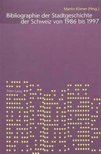 Bibliographie Der Stadtgeschichte Der Schweiz 1986-1997: Zusammengestellt Und Redigiert Von Daniel Schlaeppi