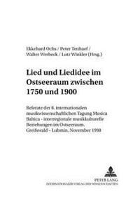 Lied Und Liedidee Im Ostseeraum Zwischen 1750 Und 1900: Referate Der 8. Internationalen Musikwissenschaftlichen Tagung Musica Baltica - Interregionale