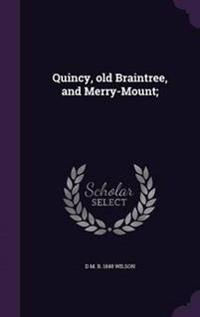 Quincy, Old Braintree, and Merry-Mount;