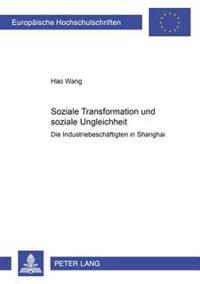 Soziale Transformation Und Soziale Ungleichheit: Die Industriebeschaeftigten in Shanghai