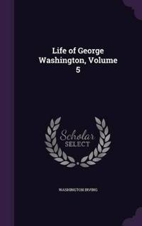 Life of George Washington; Volume 5