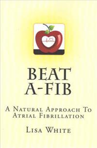 Beat A-Fib: A Natural Approach to Atrial Fibrillation