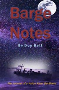 Barge Notes: The Journal of a Yukon River Deckhand