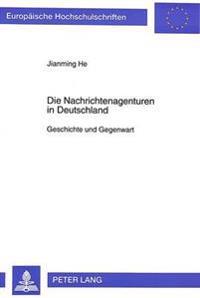Die Nachrichtenagenturen in Deutschland: Geschichte Und Gegenwart