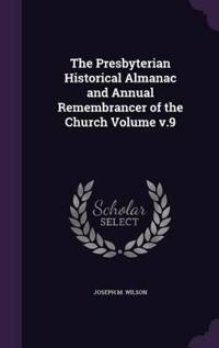 The Presbyterian Historical Almanac and Annual Remembrancer of the Church Volume V.9