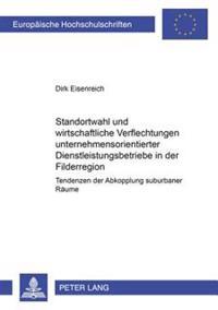 Standortwahl Und Wirtschaftliche Verflechtungen Unternehmensorientierter Dienstleistungsbetriebe in Der Filderregion: Tendenzen Der Abkopplung Suburba