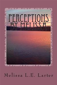 Perceptions by Melissa: A Book of Poetry