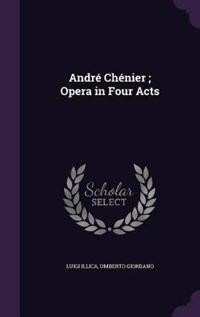 Andre Chenier; Opera in Four Acts