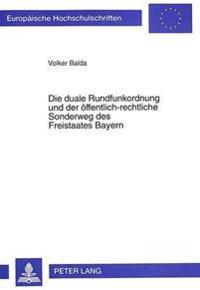 Die Duale Rundfunkordnung Und Der Oeffentlich-Rechtliche Sonderweg Des Freistaates Bayern