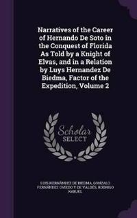 Narratives of the Career of Hernando de Soto in the Conquest of Florida as Told by a Knight of Elvas, and in a Relation by Luys Hernandez de Biedma, Factor of the Expedition, Volume 2