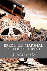 Brede: U.S. Marshal of the Old West
