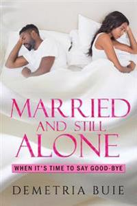 Married and Still Alone: Is There a Perfect Marriage? Do I Leave or Do I Stay?