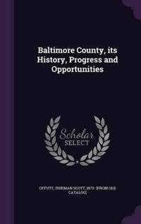 Baltimore County, Its History, Progress and Opportunities