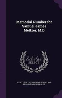 Memorial Number for Samuel James Meltzer, M.D