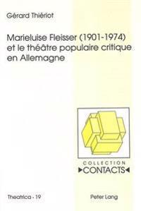 Marieluise Fleisser (1901-1974) Et Le Theatre Populaire Critique En Allemagne