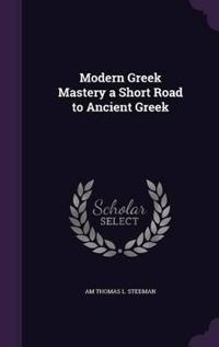 Modern Greek Mastery a Short Road to Ancient Greek