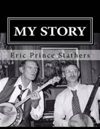 My Story: The Memoirs of Eric Prince and Mary Stathers