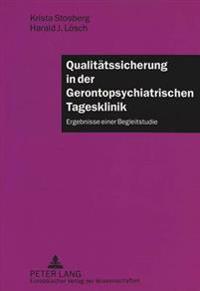 Qualitaetssicherung in Der Gerontopsychiatrischen Tagesklinik: Ergebnisse Einer Begleitstudie Mit Einer Einleitung Von Holger K. Schneider, Direktor D